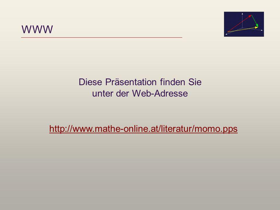 WWW Diese Präsentation finden Sie unter der Web-Adresse http://www.mathe-online.at/literatur/momo.pps
