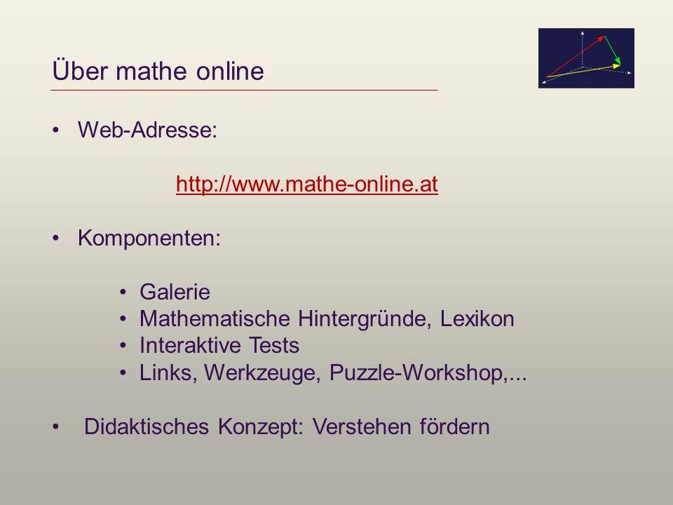 Über mathe online Web-Adresse: http://www.mathe-online.at Komponenten: Galerie Mathematische Hintergründe, Lexikon Interaktive Tests Links, Werkzeuge,