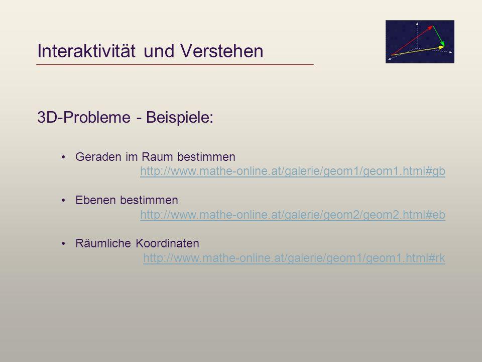Interaktivität und Verstehen 3D-Probleme - Beispiele: Geraden im Raum bestimmen http://www.mathe-online.at/galerie/geom1/geom1.html#gb Ebenen bestimme