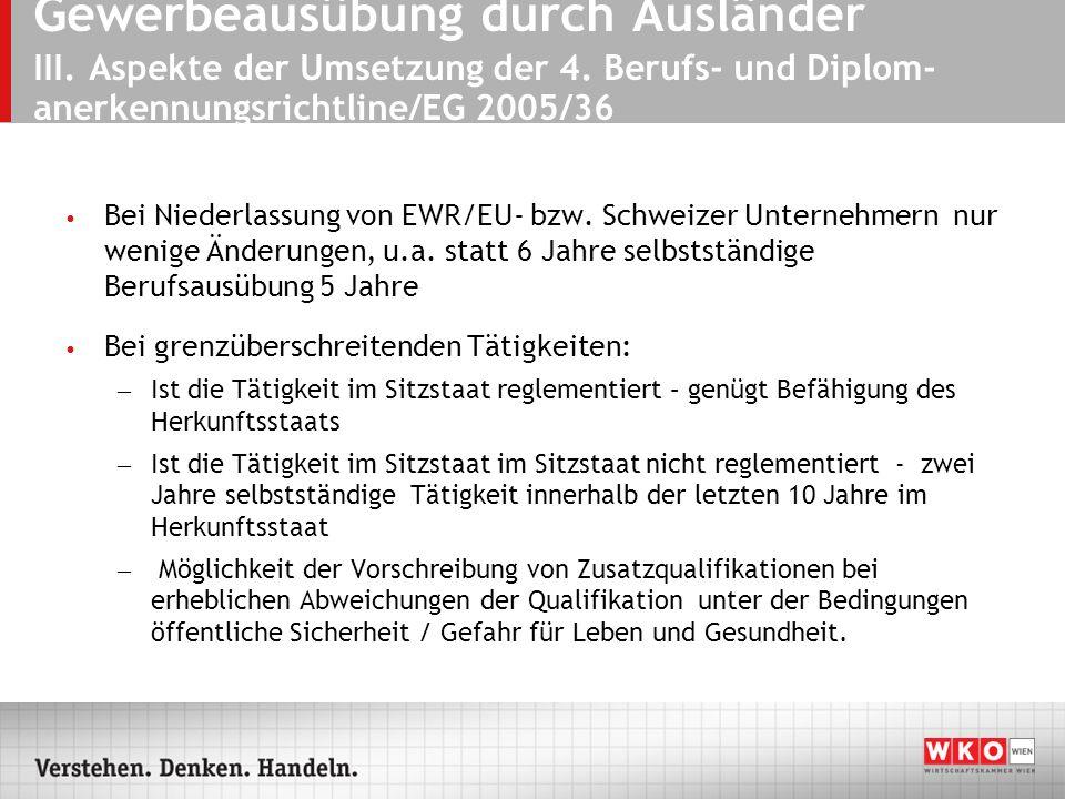 Gewerbeausübung durch Ausländer III. Aspekte der Umsetzung der 4. Berufs- und Diplom- anerkennungsrichtline/EG 2005/36 Bei Niederlassung von EWR/EU- b