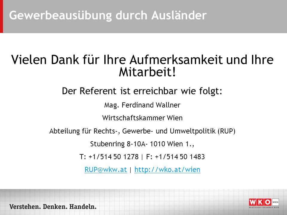 Vielen Dank für Ihre Aufmerksamkeit und Ihre Mitarbeit! Der Referent ist erreichbar wie folgt: Mag. Ferdinand Wallner Wirtschaftskammer Wien Abteilung
