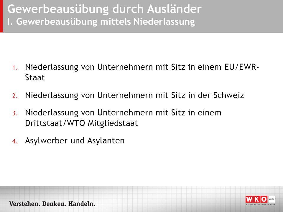 Gewerbeausübung durch Ausländer I. Gewerbeausübung mittels Niederlassung 1. Niederlassung von Unternehmern mit Sitz in einem EU/EWR- Staat 2. Niederla