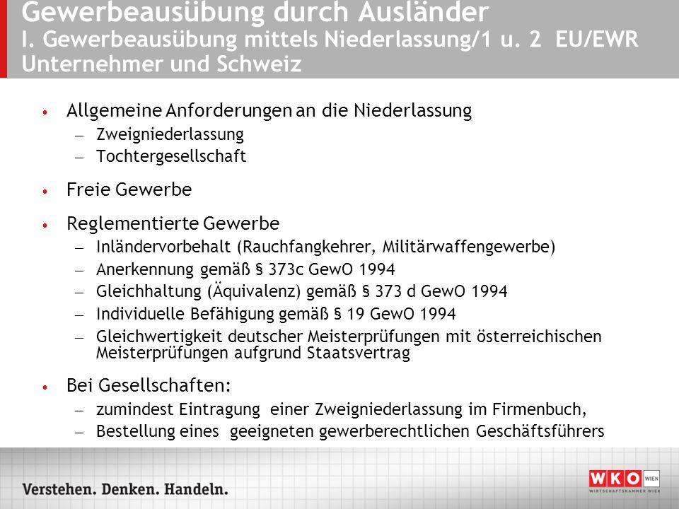 Gewerbeausübung durch Ausländer I. Gewerbeausübung mittels Niederlassung/1 u. 2 EU/EWR Unternehmer und Schweiz Allgemeine Anforderungen an die Niederl