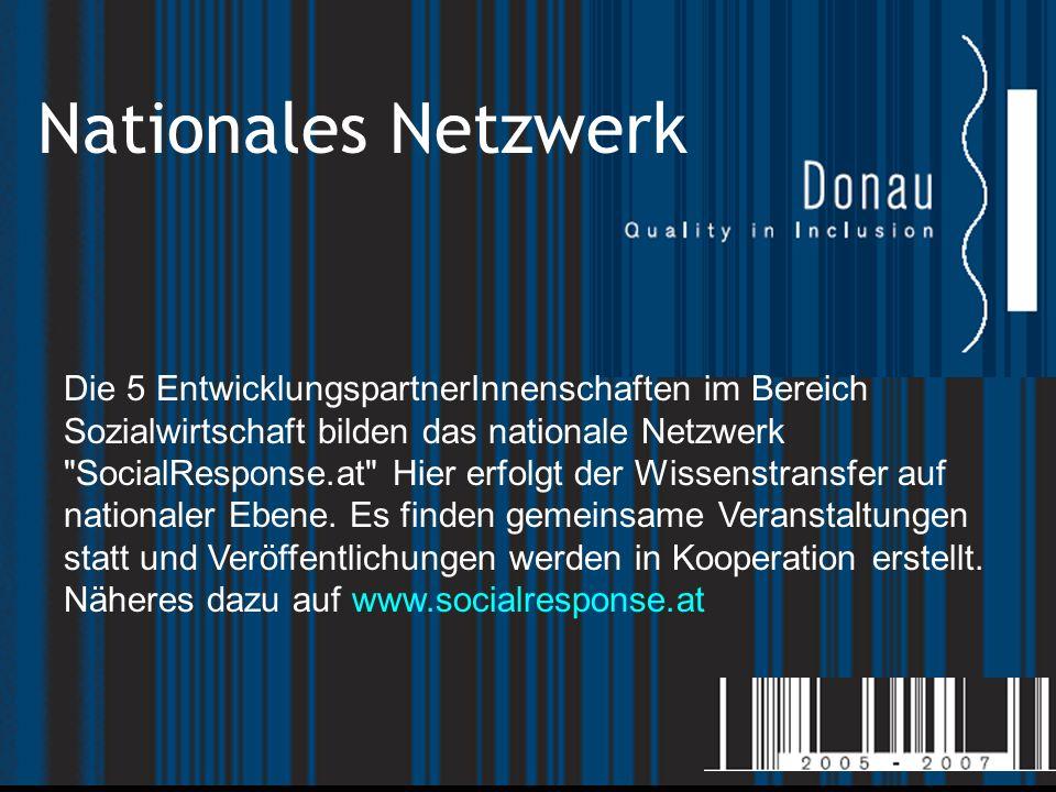 Nationales Netzwerk Die 5 EntwicklungspartnerInnenschaften im Bereich Sozialwirtschaft bilden das nationale Netzwerk SocialResponse.at Hier erfolgt der Wissenstransfer auf nationaler Ebene.