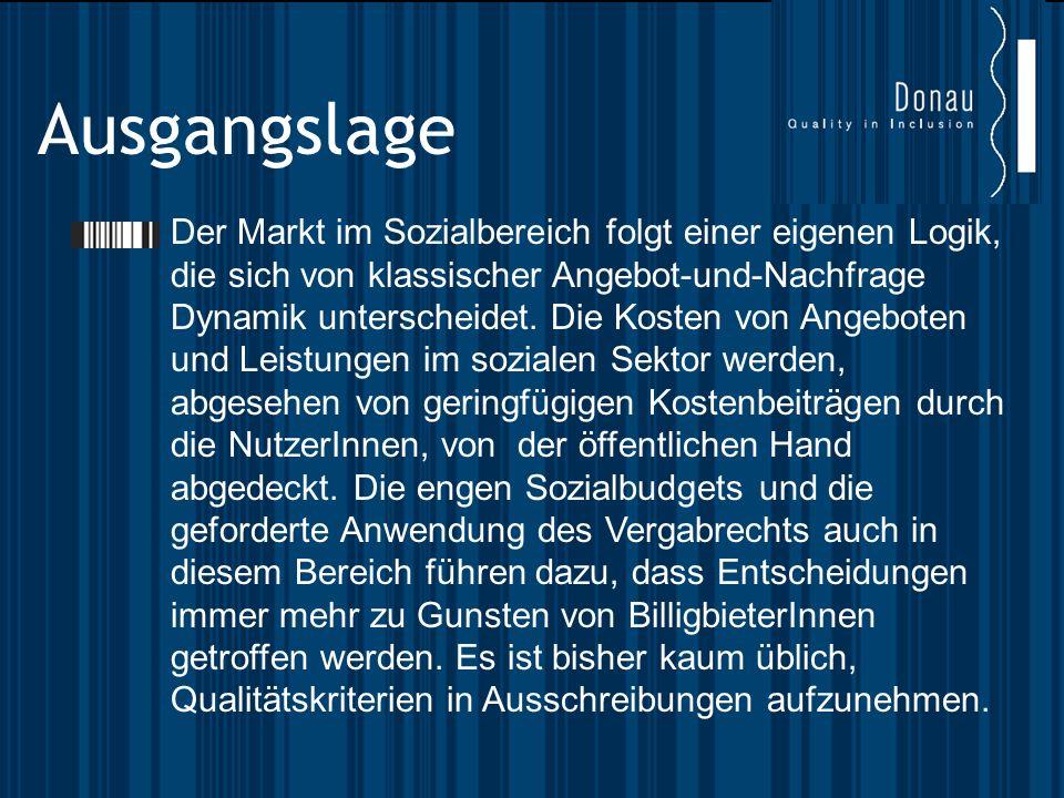 Ausgangslage Hier setzt das Equal Projekt Donau – Quality in inclusion an und erarbeitet in einem trialogischen Prozess Qualitätskriterien zur Bewertung von Anboten.
