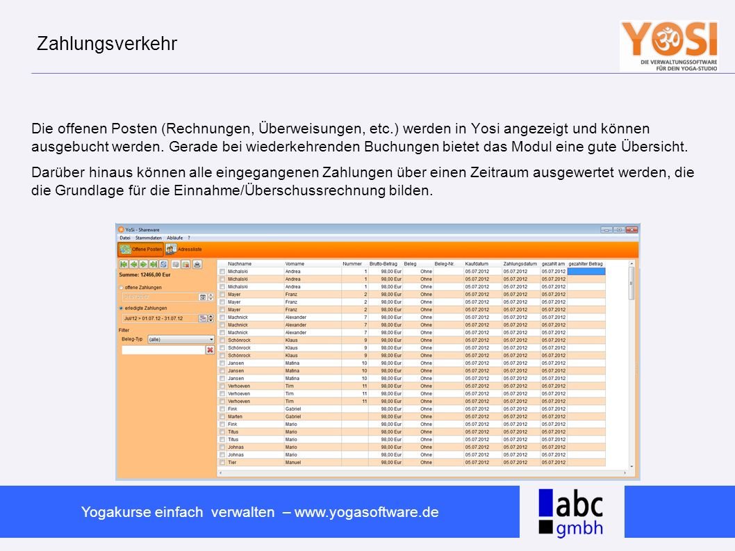 www.abc-software.biz Yogakurse einfach verwalten – www.yogasoftware.de Zahlungsverkehr Die offenen Posten (Rechnungen, Überweisungen, etc.) werden in
