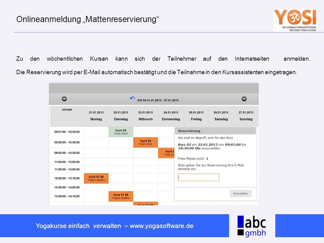 www.abc-software.biz Yogakurse einfach verwalten – www.yogasoftware.de Onlineanmeldung Mattenreservierung Zu den wöchentlichen Kursen kann sich der Te