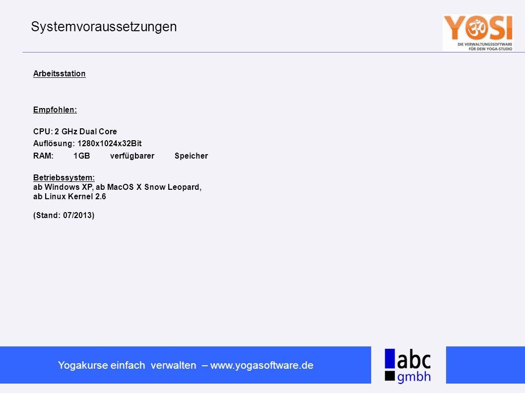 www.abc-software.biz Yogakurse einfach verwalten – www.yogasoftware.de Systemvoraussetzungen Arbeitsstation Empfohlen: CPU: 2 GHz Dual Core Auflösung: