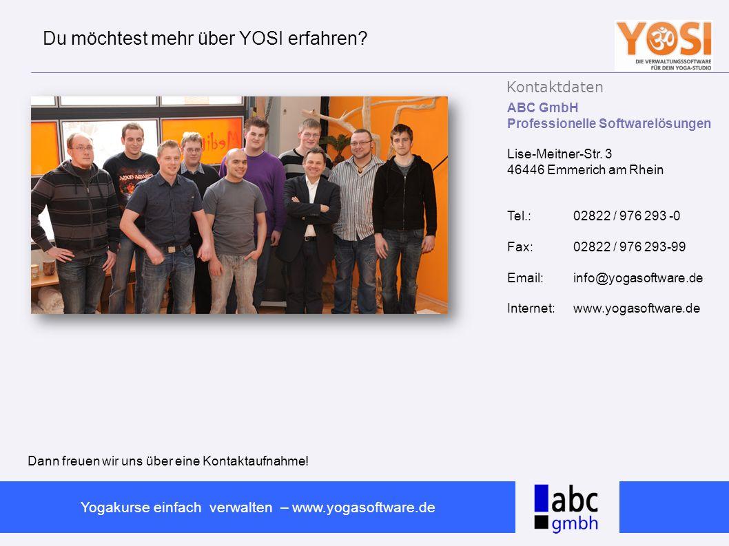 www.abc-software.biz Yogakurse einfach verwalten – www.yogasoftware.de Du möchtest mehr über YOSI erfahren? ABC GmbH Professionelle Softwarelösungen L