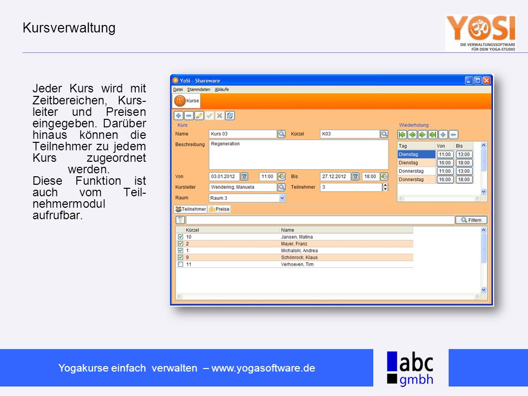 www.abc-software.biz Yogakurse einfach verwalten – www.yogasoftware.de Kursverwaltung Jeder Kurs wird mit Zeitbereichen, Kurs- leiter und Preisen eing