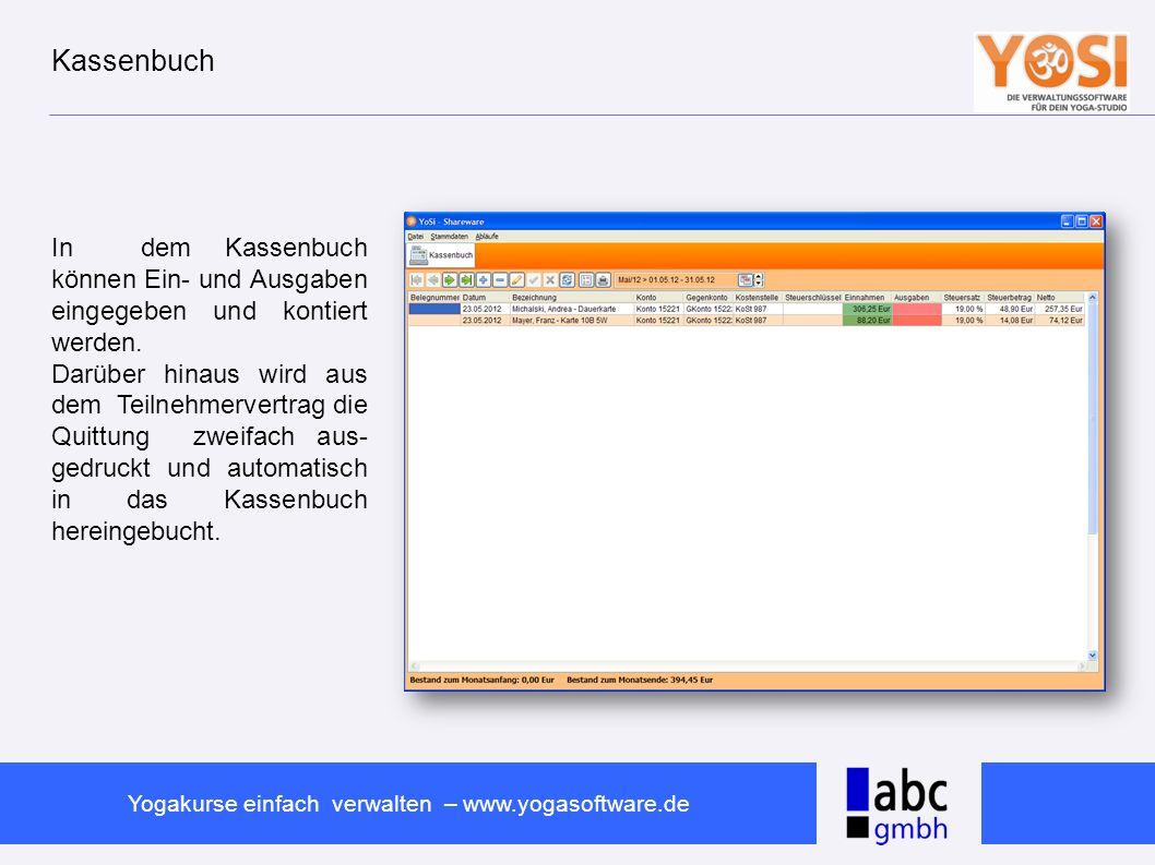 www.abc-software.biz Yogakurse einfach verwalten – www.yogasoftware.de Kassenbuch In dem Kassenbuch können Ein- und Ausgaben eingegeben und kontiert w