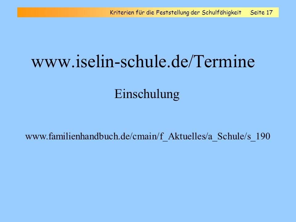 www.iselin-schule.de/Termine Einschulung Kriterien für die Feststellung der SchulfähigkeitSeite 17 www.familienhandbuch.de/cmain/f_Aktuelles/a_Schule/s_190