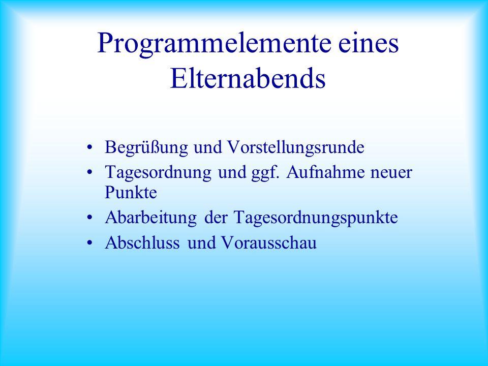 Programmelemente eines Elternabends Begrüßung und Vorstellungsrunde Tagesordnung und ggf.