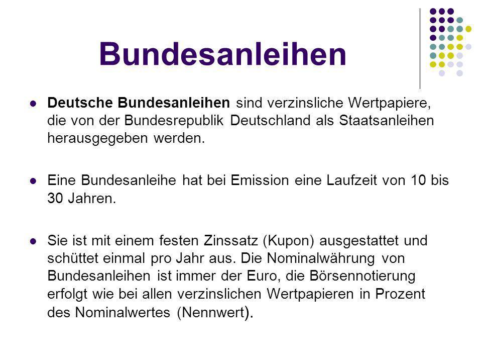 Bundesanleihen Deutsche Bundesanleihen sind verzinsliche Wertpapiere, die von der Bundesrepublik Deutschland als Staatsanleihen herausgegeben werden.