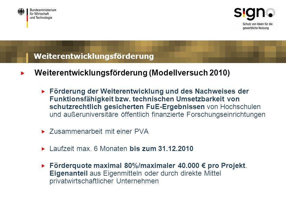 Weiterentwicklungsförderung Weiterentwicklungsförderung (Modellversuch 2010) Förderung der Weiterentwicklung und des Nachweises der Funktionsfähigkeit