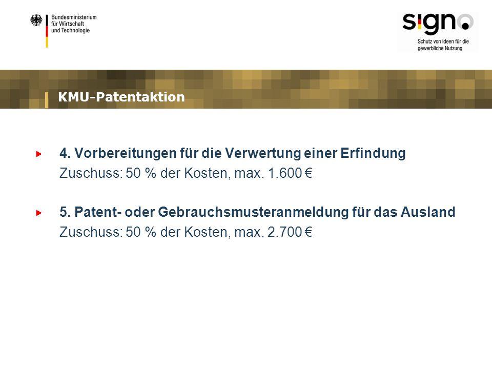 KMU-Patentaktion 4. Vorbereitungen für die Verwertung einer Erfindung Zuschuss: 50 % der Kosten, max. 1.600 5. Patent- oder Gebrauchsmusteranmeldung f