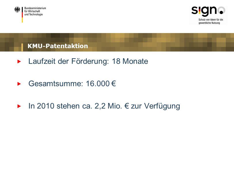 KMU-Patentaktion Laufzeit der Förderung: 18 Monate Gesamtsumme: 16.000 In 2010 stehen ca. 2,2 Mio. zur Verfügung