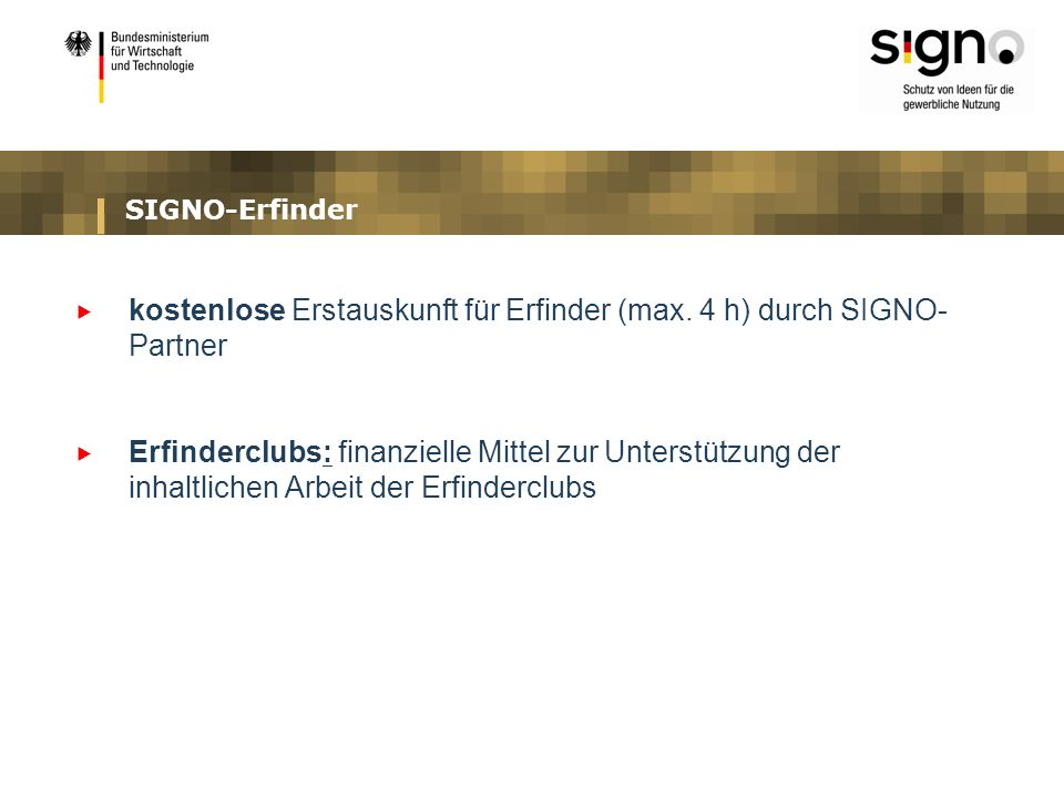 SIGNO-Erfinder kostenlose Erstauskunft für Erfinder (max. 4 h) durch SIGNO- Partner Erfinderclubs: finanzielle Mittel zur Unterstützung der inhaltlich