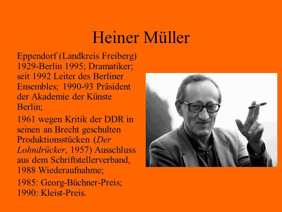 Heiner Müller Eppendorf (Landkreis Freiberg) 1929-Berlin 1995; Dramatiker; seit 1992 Leiter des Berliner Ensembles; 1990-93 Präsident der Akademie der