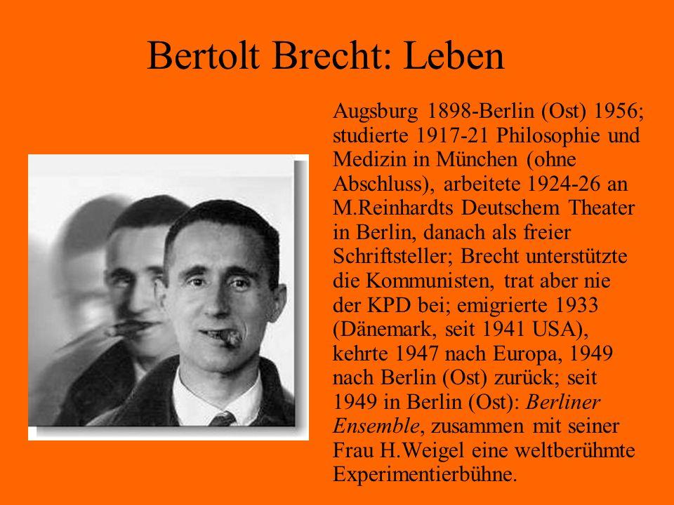 Bertolt Brecht: Leben Augsburg 1898-Berlin (Ost) 1956; studierte 1917-21 Philosophie und Medizin in München (ohne Abschluss), arbeitete 1924-26 an M.R