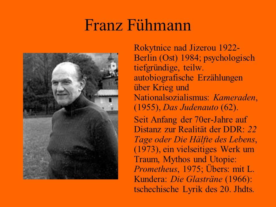 Franz Fühmann Rokytnice nad Jizerou 1922- Berlin (Ost) 1984; psychologisch tiefgründige, teilw. autobiografische Erzählungen über Krieg und Nationalso