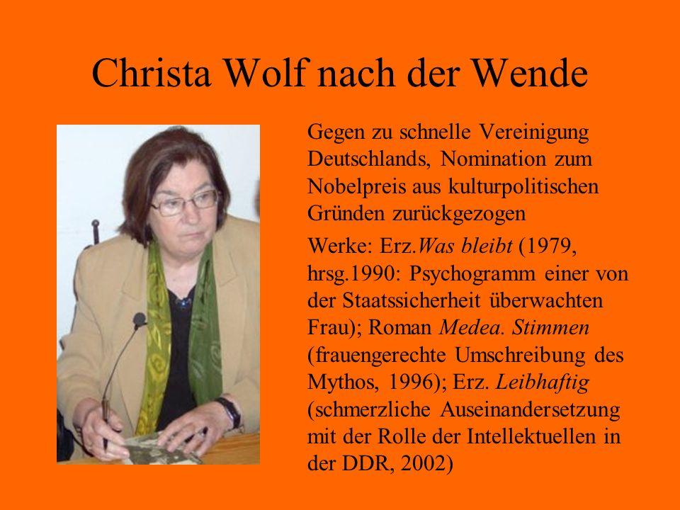 Christa Wolf nach der Wende Gegen zu schnelle Vereinigung Deutschlands, Nomination zum Nobelpreis aus kulturpolitischen Gründen zurückgezogen Werke: E