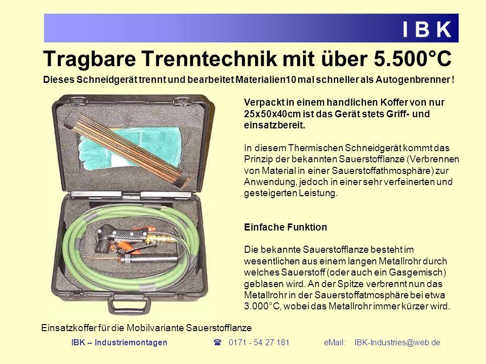 Tragbare Trenntechnik mit über 5.500°C I B K Einsatzkoffer für die Mobilvariante Sauerstofflanze Dieses Schneidgerät trennt und bearbeitet Materialien