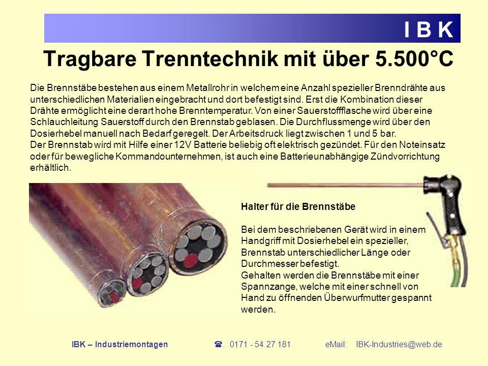 Tragbare Trenntechnik mit über 5.500°C I B K Die Brennstäbe bestehen aus einem Metallrohr in welchem eine Anzahl spezieller Brenndrähte aus unterschie