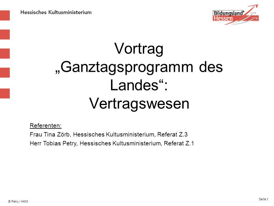Vortrag Ganztagsprogramm des Landes: Vertragswesen © Petry / HKM Referenten: Frau Tina Zörb, Hessisches Kultusministerium, Referat Z.3 Herr Tobias Pet