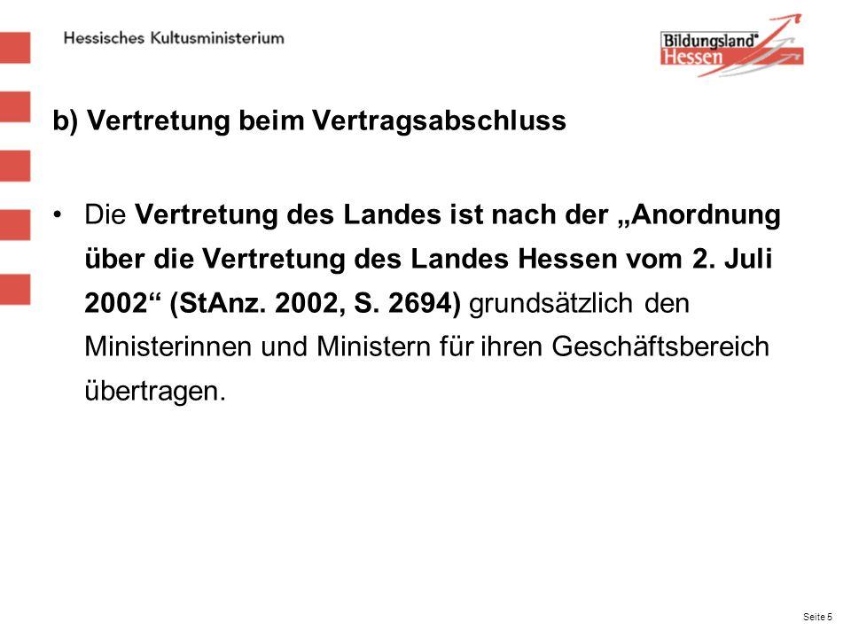 b) Vertretung beim Vertragsabschluss Die Vertretung des Landes ist nach der Anordnung über die Vertretung des Landes Hessen vom 2. Juli 2002 (StAnz. 2