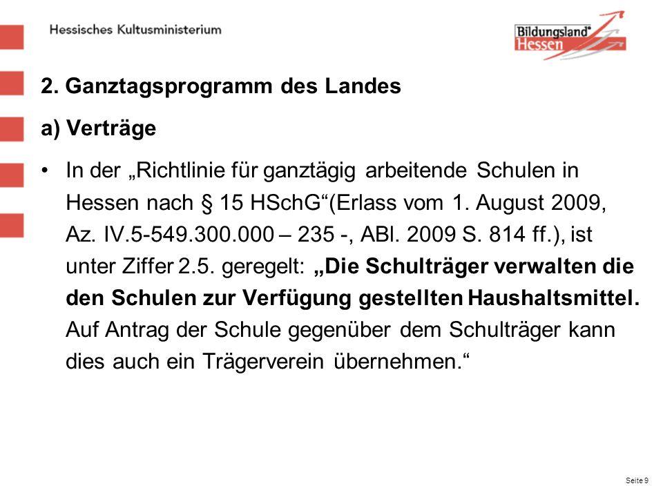 2. Ganztagsprogramm des Landes a) Verträge In der Richtlinie für ganztägig arbeitende Schulen in Hessen nach § 15 HSchG(Erlass vom 1. August 2009, Az.
