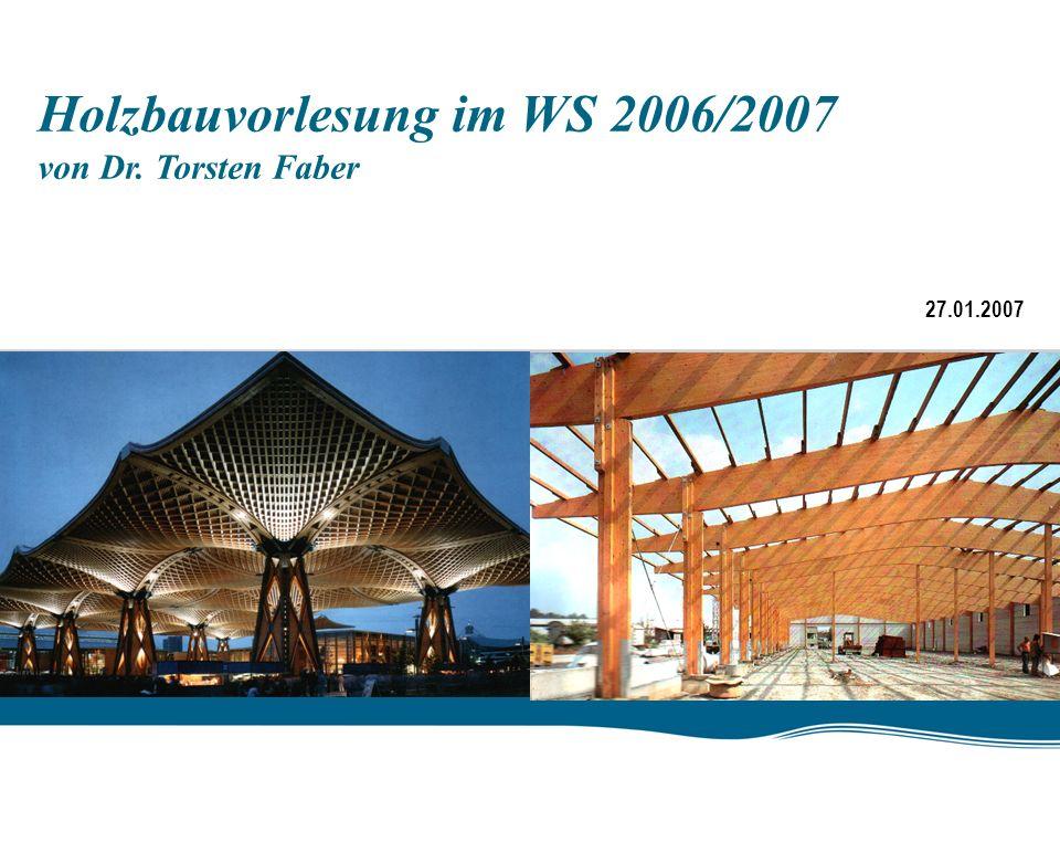 Dieser Platz ist für Ihr Bild vorgesehen Holzbauvorlesung im WS 2006/2007 von Dr. Torsten Faber 27.01.2007