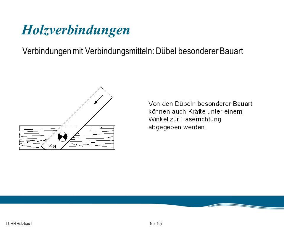 TUHH Holzbau I No. 107 Holzverbindungen Verbindungen mit Verbindungsmitteln: Dübel besonderer Bauart