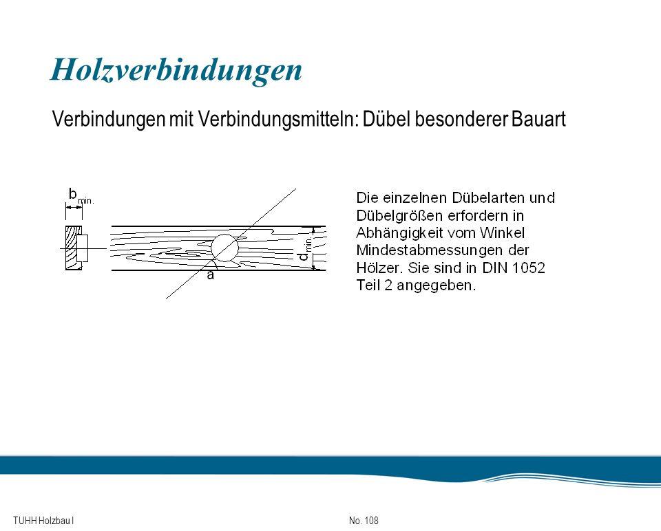 TUHH Holzbau I No. 108 Holzverbindungen Verbindungen mit Verbindungsmitteln: Dübel besonderer Bauart