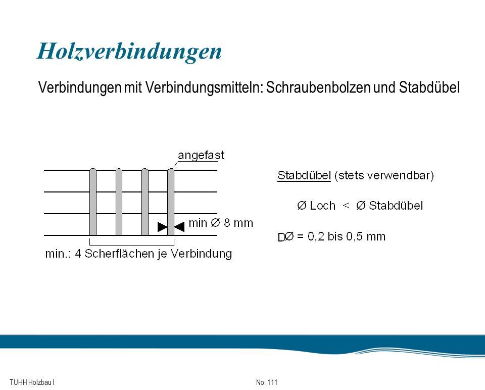 TUHH Holzbau I No. 111 Holzverbindungen Verbindungen mit Verbindungsmitteln: Schraubenbolzen und Stabdübel