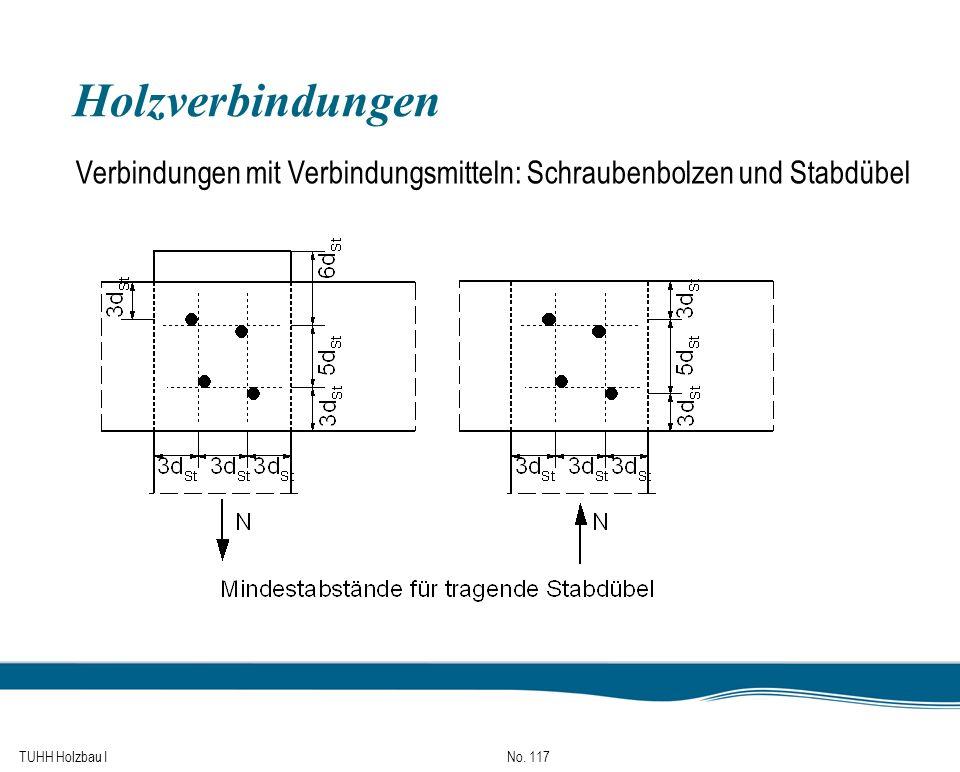 TUHH Holzbau I No. 117 Holzverbindungen Verbindungen mit Verbindungsmitteln: Schraubenbolzen und Stabdübel
