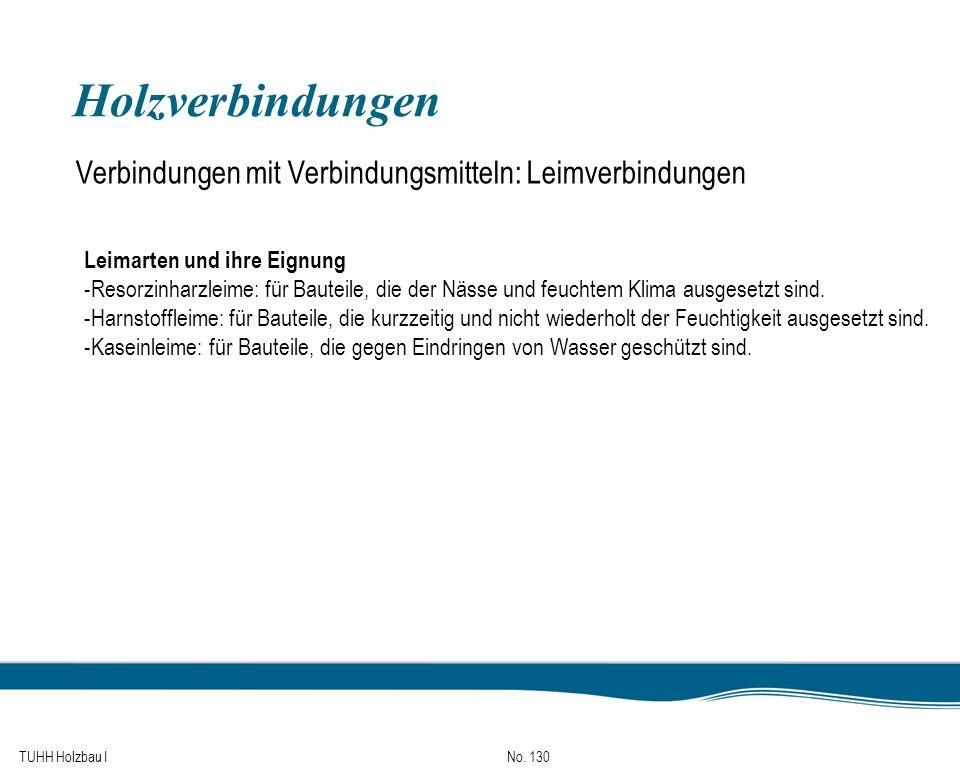 TUHH Holzbau I No. 130 Holzverbindungen Verbindungen mit Verbindungsmitteln: Leimverbindungen Leimarten und ihre Eignung -Resorzinharzleime: für Baute