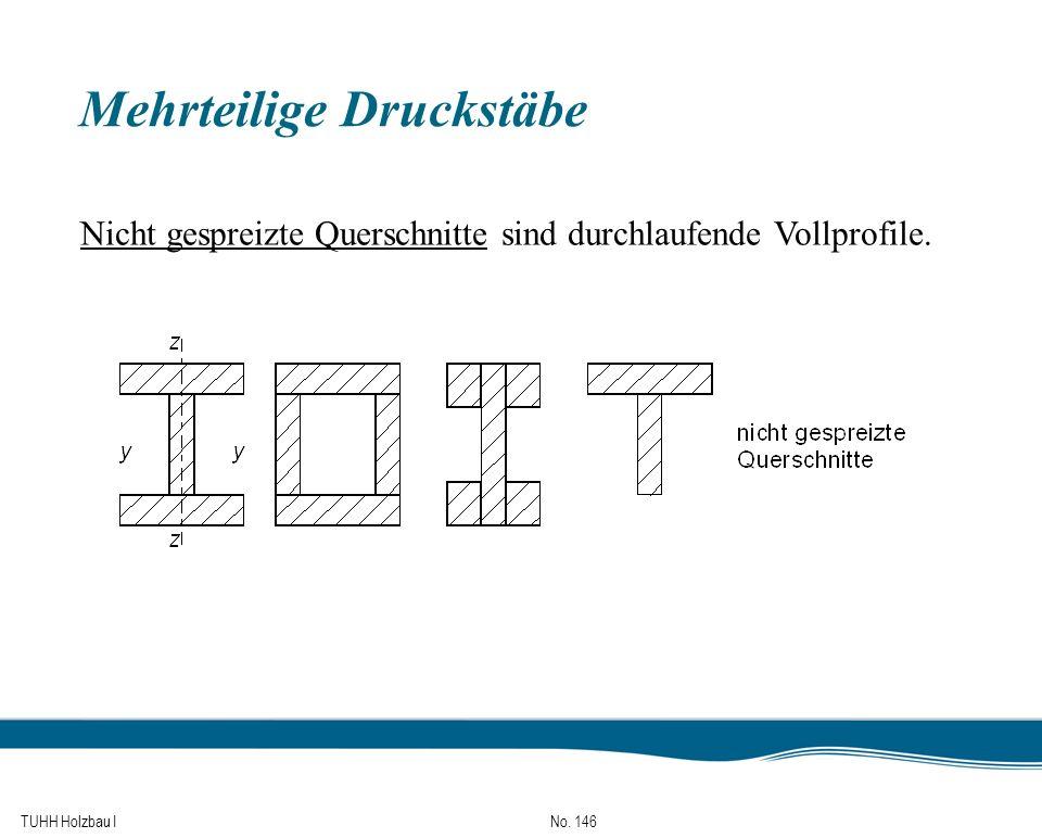 TUHH Holzbau I No. 146 Mehrteilige Druckstäbe Nicht gespreizte Querschnitte sind durchlaufende Vollprofile.