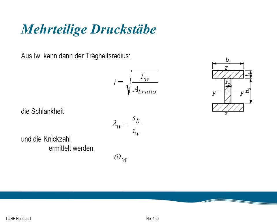 TUHH Holzbau I No. 150 Mehrteilige Druckstäbe Aus Iw kann dann der Trägheitsradius: die Schlankheit und die Knickzahl ermittelt werden.
