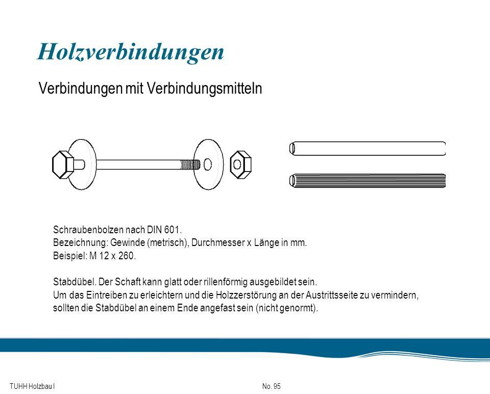 TUHH Holzbau I No. 95 Holzverbindungen Verbindungen mit Verbindungsmitteln Schraubenbolzen nach DIN 601. Bezeichnung: Gewinde (metrisch), Durchmesser