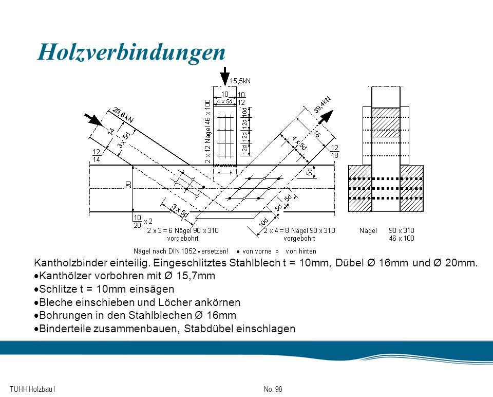 TUHH Holzbau I No. 98 Holzverbindungen Kantholzbinder einteilig. Eingeschlitztes Stahlblech t = 10mm, Dübel Ø 16mm und Ø 20mm. Kanthölzer vorbohren mi