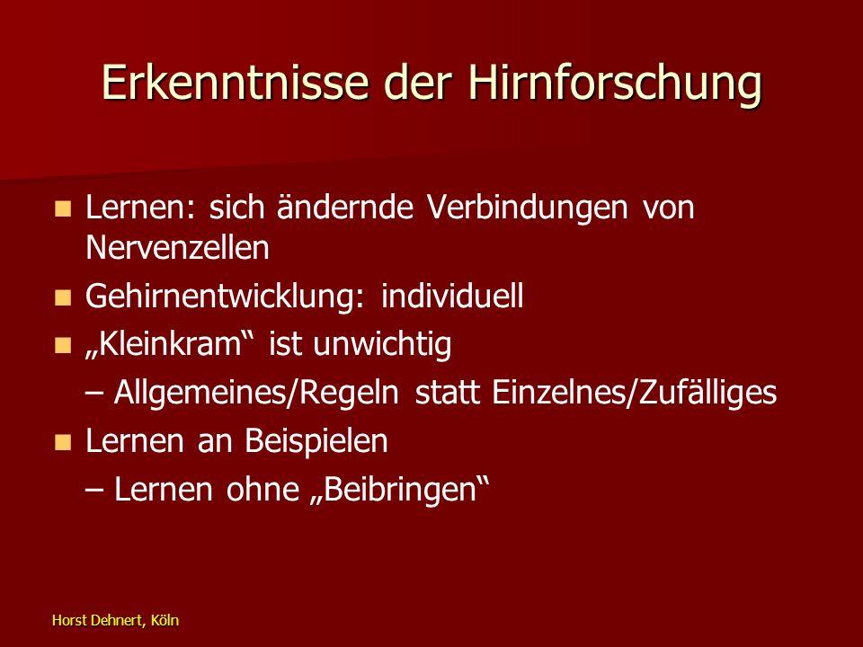 Horst Dehnert, Köln Erkenntnisse der Hirnforschung Lernen: sich ändernde Verbindungen von Nervenzellen Gehirnentwicklung: individuell Kleinkram ist un