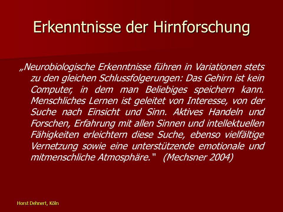Horst Dehnert, Köln Erkenntnisse der Hirnforschung Neurobiologische Erkenntnisse führen in Variationen stets zu den gleichen Schlussfolgerungen: Das G
