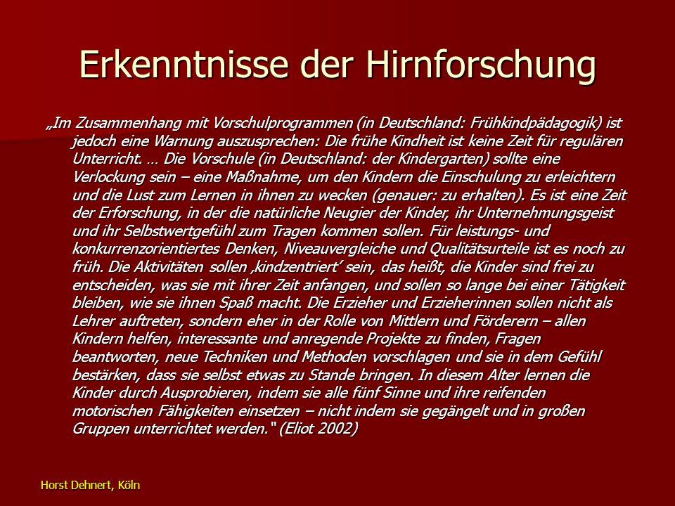 Horst Dehnert, Köln Erkenntnisse der Hirnforschung Im Zusammenhang mit Vorschulprogrammen (in Deutschland: Frühkindpädagogik) ist jedoch eine Warnung