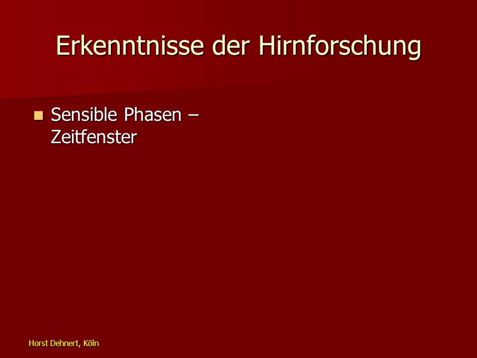 Horst Dehnert, Köln Erkenntnisse der Hirnforschung Sensible Phasen – Zeitfenster Sensible Phasen – Zeitfenster
