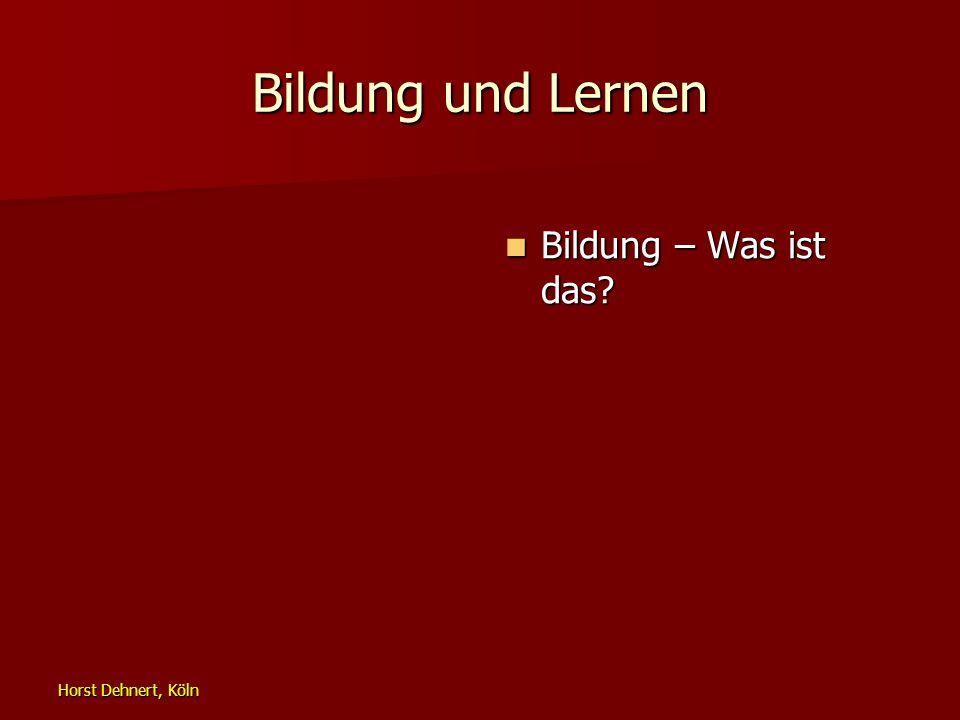 Horst Dehnert, Köln Bildung und Lernen Bildung – Was ist das? Bildung – Was ist das?