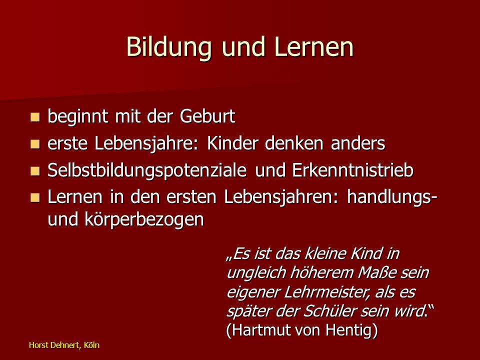 Horst Dehnert, Köln Bildung und Lernen beginnt mit der Geburt beginnt mit der Geburt erste Lebensjahre: Kinder denken anders erste Lebensjahre: Kinder