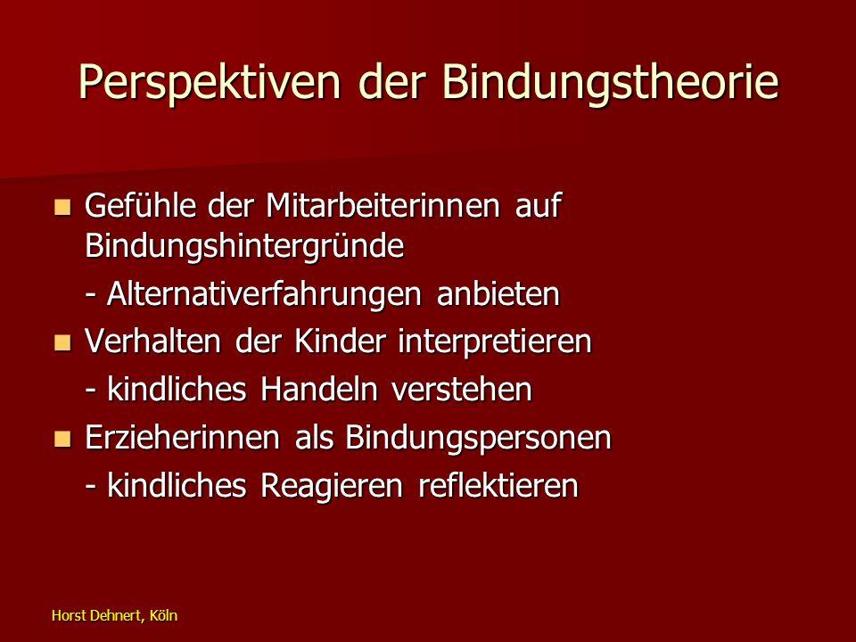 Horst Dehnert, Köln Perspektiven der Bindungstheorie Gefühle der Mitarbeiterinnen auf Bindungshintergründe Gefühle der Mitarbeiterinnen auf Bindungshi