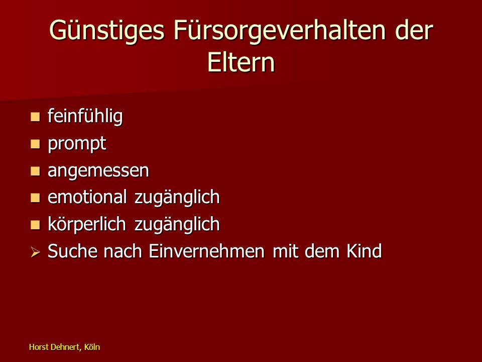 Horst Dehnert, Köln Günstiges Fürsorgeverhalten der Eltern feinfühlig feinfühlig prompt prompt angemessen angemessen emotional zugänglich emotional zu