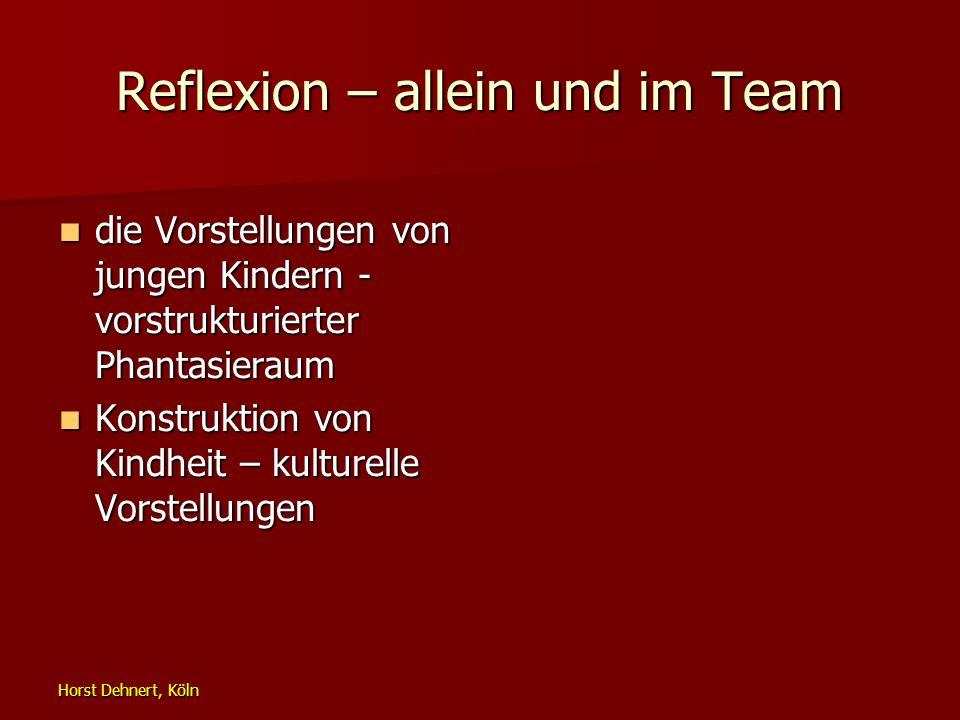 Horst Dehnert, Köln Reflexion – allein und im Team die Vorstellungen von jungen Kindern - vorstrukturierter Phantasieraum die Vorstellungen von jungen